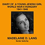 Diary of a Young Jewish Girl: World War II Hungary 1941-1946 | Madelaine D. Lang