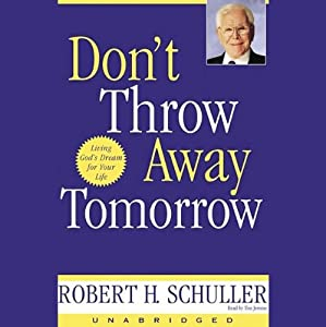 Don't Throw Away Tomorrow: Living God's Dream for Your Life   [Robert H. Schuller]