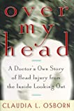 img - for Over My Head : A Doctor's Own Story of Head Injury from the Inside Looking Out by Claudia L. Osborn (1998-04-01) book / textbook / text book