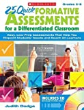 25 Quick Formative Assessments for a Differentiated Classroom, Grades 3-8: Easy, Low-Prep Assessments That Help You Pinpoint Students Needs and Reach   [25 QUICK FORMATIVE ASSESS-W/CD] [Paperback]