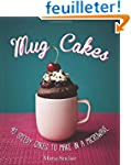 Mug Cakes: 40 Speedy Cakes to Make in...