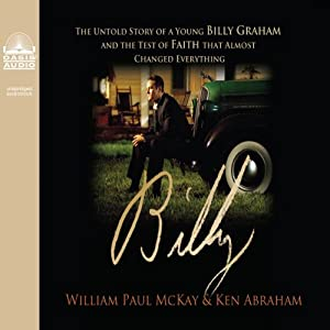 Billy: Young Billy Graham and the Test of Faith that Almost Changed Everything | [Bill McKay, Ken Abraham]