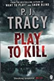 Play to Kill P J Tracy