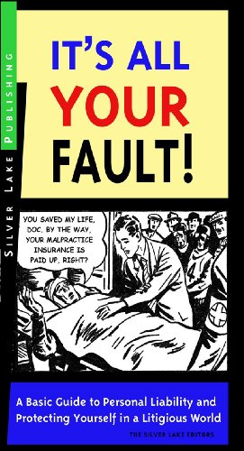 It's All Your Fault!: A Layperson's Guide to Personal Liability...: A Basic Guide to Personal Liability and Protecting Yourself in a Litigious World (How to Insure...)