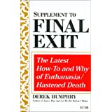 Supplement to Final Exit The Latest How-To & Why of Euthanasia/Hastened Deathby Derek Humphry