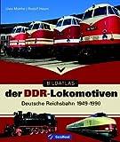 Bildatlas der DDR-Lokomotiven: Deutsche Reichsbahn 1949-1990