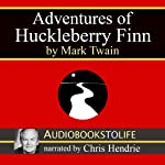 Adventures of Huckleberry Finn (       UNABRIDGED) by Mark Twain Narrated by Chris Hendrie
