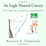 An Eagle Named Canary: A Story Of A Special Friendship