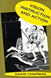 Vision, Instruction, and Action (Artificial Intelligence) (0262031817) by Chapman, David
