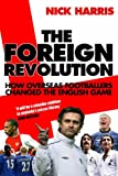 The Foreign Revolution: How Overseas Footballers Changed the English Game (1845131592) by Harris, Nick