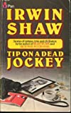 Tip On A Dead Jockey (0330251848) by Irwin Shaw