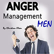 Anger Management Men: Anger Management Tips and Solutions for Men (       UNABRIDGED) by Christian Olsen Narrated by Dave Wright
