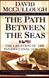 David McCullough The Path Between the Seas: The Creation of the Panama Canal, 1870-1914 1st (first) Edition by McCullough, David published by Simon & Schuster (1978)