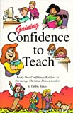 img - for Gaining confidence to teach: Forty-two confidence-builders to encourage Christian homeschoolers book / textbook / text book