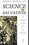 Science as Salvation: A Modern Myth and its Meaning (0415107733) by Midgley, Mary