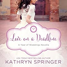 Love on a Deadline: An August Wedding Story (       UNABRIDGED) by Kathryn Springer Narrated by Crestina Hardie
