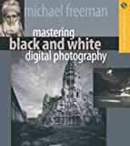 Mastering Black and White Digital Photography (A Lark Photography Book)