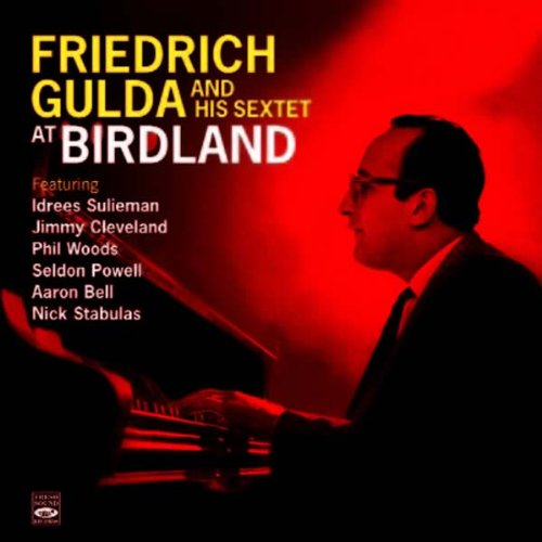 Friedrich Gulda and His Sextet at Birdland. Complete Recordings by Idrees Sulieman, Jimmy Cleveland, Phil Woods, Seldon Powell and Friedrich Gulda