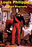 img - for Louis Philippe I - A Short Biography book / textbook / text book