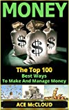 Money: The Top 100 Best Ways To Make And Manage Money (Money, Making Money, How to Make Money, Money Management, Money Business)