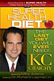 The Super Health Diet - The Last Diet You Will Ever Need!