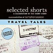Selected Shorts: Travel Tales | [N.M. Kelby, Max Steele, Nadine Gordimer, Joan Didion, Jason Brown, Ring Lardner]
