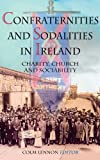 Confraternities and Sodalities in Ireland: Charity, Devotion and Sociability