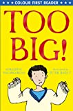 Too Big! (Colour First Reader)