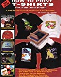 img - for How to Print T-Shirts for Fun and Profit! by Scott O. Fresener (2000-06-03) book / textbook / text book