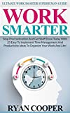 Work Smarter: Ultimate Work Smarter Superhuman Guide! - Stop Procrastination And Get Stuff Done Today With 25 Easy To Implement Time Management And Productivity ... Get Stuff Done, Focused, Motivation)