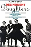 Delinquent Daughters: Protecting and Policing Adolescent Female Sexuality in the United States, 1885-1920 (Gender and American Culture) [Paperback] [1995] Mary E. Odem