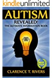 Autism: Revealed! The Ultimate Information Book (Autism, Autistic Children, Autistic Adults, Autism Spectrum Disorders)