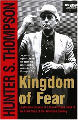 Kingdom of Fear: Loathsome Secrets of a Star-Crossed Child in the Final Days of the American Century written by Hunter S. Thompson