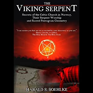 The Viking Serpent: Secrets of the Celtic Church of Norway, Their Serpent Worship and Sacred Pentagram Geometry | [Harald Boehlke]