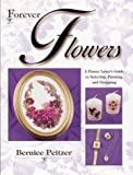 Forever Flowers: A Flower Lover's Guide to Selecting, Pressing, and Designing