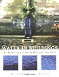 Water in Buildings: An Architect's Guide to Moisture and Mold - 0471468509