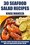 TOP 30 Seafood Salad Recipes: Delicious, Mouth-Watering And Extraordinary Must Eat Salad Recipes Before You Die