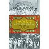Bacardi and the Long Fight for Cuba: The Biography of a Cause ~ Tom Gjelten