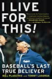 img - for I Live for This: Baseball's Last True Believer book / textbook / text book