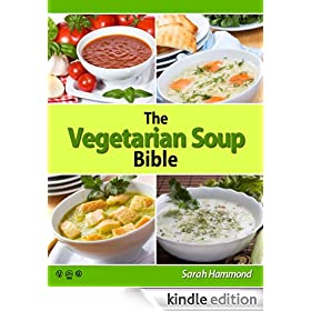 The Vegetarian Soup Bible (The Vegetarian Bible Series Book 1)