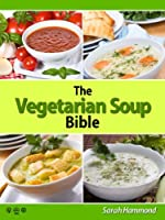 The Vegetarian Soup Bible (The Vegetarian Bible Series Book 1) (English Edition)