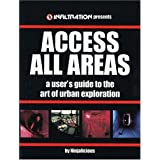 Access All Areas: A User's Guide to the Art of Urban Explorationby Ninjalicious
