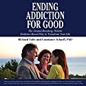 Ending Addiction for Good: The Groundbreaking, Holistic, Evidence-Based Way to Transform Your Life Audiobook by Richard Taite, Constance Scharff PhD Narrated by Rick Turner, Susanna Burney