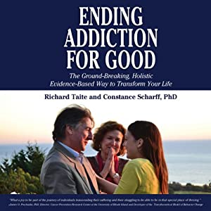 Ending Addiction for Good: The Groundbreaking, Holistic, Evidence-Based Way to Transform Your Life | [Richard Taite, Constance Scharff PhD]