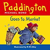 Paddington Goes to Market (Paddington) (0001361260) by Bond, Michael