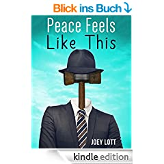 Peace Feels Like This: Finding Inner Peace and Happiness with Simple Changes in Perspective (English Edition)