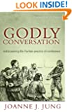 Godly Conversation: rediscovering the Puritan practice of conference