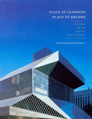 Place of Learning, Place of Dreams: A History of the Seattle Public Library (McLellan Endowed Series)