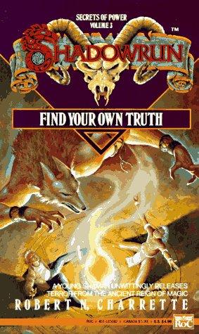 Shadowrun 03: Find Your Own Truth (Shadowrun), ROBERT N. CHARRETTE