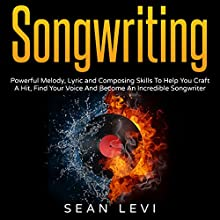 Songwriting: Powerful Melody, Lyric and Composing Skills to Help You Craft a Hit | Livre audio Auteur(s) : Sean Levi Narrateur(s) : Anthony C. Forsmark